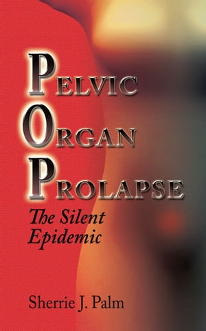 Pelvic Organ Prolapse: The Silent Epidemic