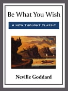 Be What You Wish by Neville Goddard