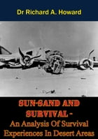 SUN-SAND AND SURVIVAL - An Analysis Of Survival Experiences In Desert Areas by Dr Richard A. Howard