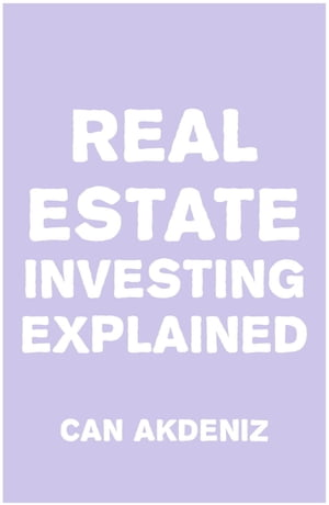 Real Estate Investing Explained by Can Akdeniz