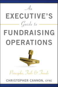 An Executive's Guide to Fundraising Operations: Principles, Tools and Trends