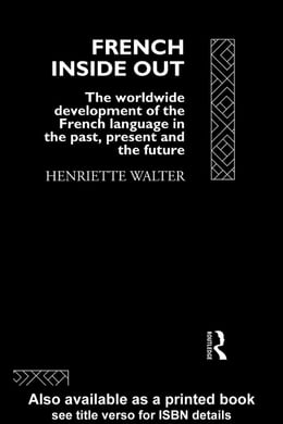Book French Inside Out: The Worldwide Development of the French Language in the Past, the Present and… by Walter, Henriette