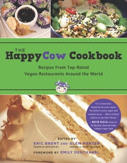 Book The HappyCow Cookbook: Recipes from Top-Rated Vegan Restaurants around the World by Eric  Brent