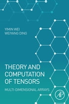 Theory and Computation of Tensors: Multi-Dimensional Arrays by Yimin Wei