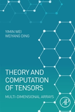 Book Theory and Computation of Tensors: Multi-Dimensional Arrays by Yimin Wei