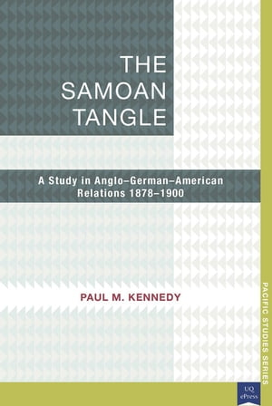The Samoan Tangle A Study in Anglo-German-American Relations 1878 1900