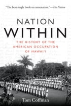 Nation Within: The History of the American Occupation of Hawai'i by Tom Coffman