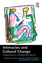 Intimacies and Cultural Change: Perspectives on Contemporary Mexico