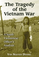 The Tragedy of the Vietnam War: A South Vietnamese Officer's Analysis by Van Nguyen Duong