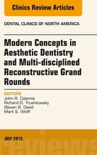 Modern Concepts in Aesthetic Dentistry and Multi-disciplined Reconstructive Grand Rounds, An Issue of Dental Clinics of North America, E-Book by John Calamia, DDS