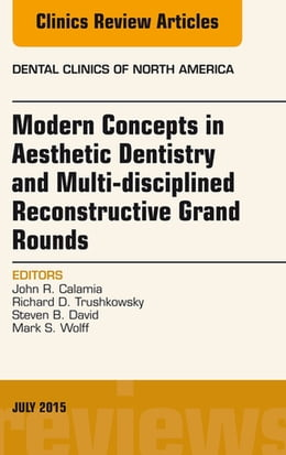 Book Modern Concepts in Aesthetic Dentistry and Multi-disciplined Reconstructive Grand Rounds, An Issue… by John Calamia