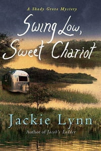 Swing Low, Sweet Chariot: A Shady Grove Mystery