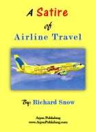 A Satire of Airline Travel by Richard Snow