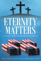 Eternity Matters: A Journey of a Chaplain Assistant Post 9-11 by Mark Lounello, Ret SMSgt USAFR, an Iraqi Freedom Veteran