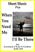 Sheet Music When You Need Me I'll Be There by Lee Gabor