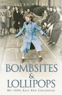 Bombsites and Lollipops: My 1950s East End Childhood