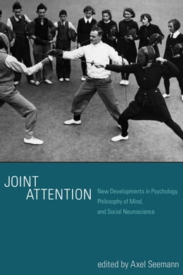 Book Joint Attention: New Developments in Psychology, Philosophy of Mind, and Social Neuroscience by Axel Seemann
