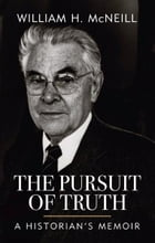 The Pursuit of Truth: A Historian's Memoir by William H. McNeill