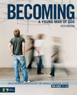 Book Becoming a Young Man of God: An 8-Week Curriculum for Middle School Guys by Ken Rawson