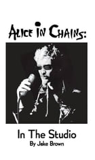 Alice in Chains: in the Studio by Jake Brown