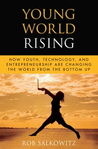 Young World Rising: How Youth Technology and Entrepreneurship are Changing the World from the…