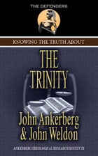 Knowing the Truth About the Trinity by Ankerberg, John, Weldon, John