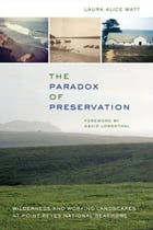 The Paradox of Preservation: Wilderness and Working Landscapes at Point Reyes National Seashore