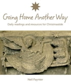 Going Home Another Way: Daily readings and resources for Christmastide by Neil Paynter