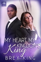 My Heart, My Kingdom's King: Giving love a second chance after many years by Brey King