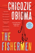 The Fishermen: A Novel by Chigozie Obioma