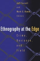 Ethnography At The Edge: Crime, Deviance, and Field Research
