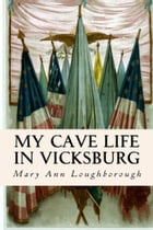My Cave Life in Vicksburg by Mary Ann Loughborough