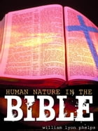 HUMAN NATURE IN THE BIBLE by WILLIAM LYON PHELPS