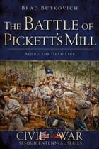 The Battle of Pickett's Mill: Along the Dead Line by Brad Butkovich