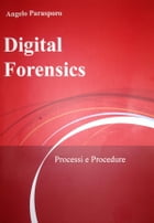 Digital Forensics - Processi e Procedure by Angelo Parasporo