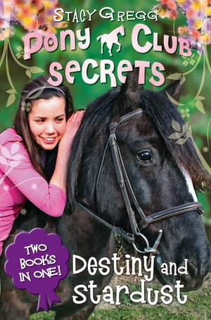 Destiny and Stardust (Pony Club Secrets) by Stacy Gregg