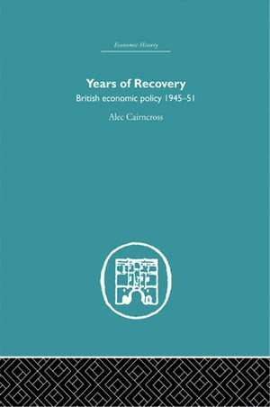 Years of Recovery British Economic Policy 1945-51