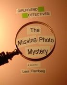 Girlfriend Detectives: The Missing Photo Mystery by Leni Ramberg