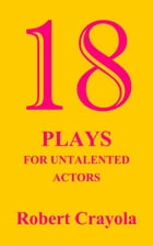 18 Plays For Untalented Actors by Robert Crayola