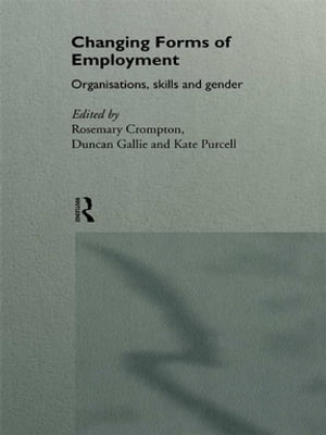 Changing Forms of Employment Organizations,  Skills and Gender