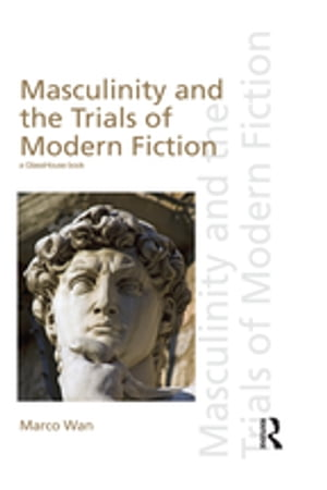 Masculinity and the Trials of Modern Fiction