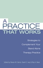 A Practice that Works: Strategies to Complement Your Stand Alone Therapy Practice