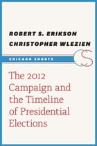 The 2012 Campaign and the Timeline of Presidential Elections