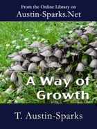 A Way of Growth by T. Austin-Sparks