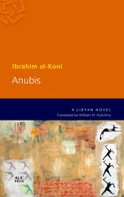 Anubis: A Desert Novel by Ibrahim al-Koni