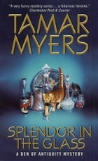 Splendor in the Glass: A Den of Antiquity Mystery by Tamar Myers