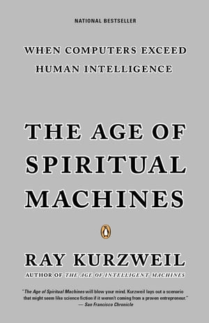 The Age of Spiritual Machines: When Computers Exceed Human Intelligence by Ray Kurzweil