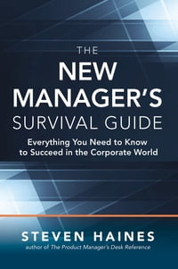 The New Manager's Survival Guide: Everything You Need to Know to Succeed in the Corporate World…