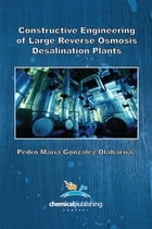 Constructive Engineering of Large Reverse Osmosis Desalination Plants by Pedro Maria Gonzalez Olabarria