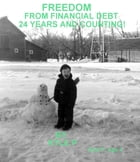 FREEDOM FROM FINANCIAL DEBT: 24 Years and Counting! by Kyle P.: HOW I GOT OUT OUT OF DEBT by Jay Kyle Petersen